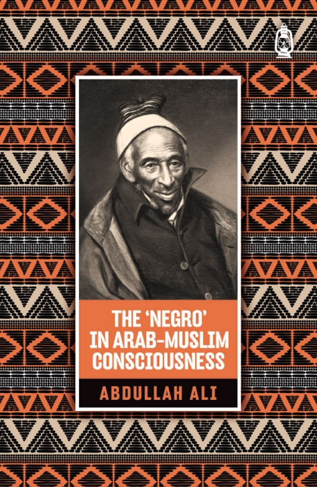 The 'Negro' in Arab Muslim Consciousness
