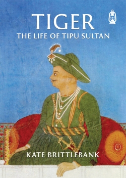 Tiger: The Life of Tipu Sultan