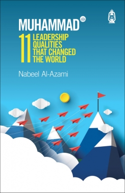 Muhammad (s): 11 Leadership Qualities That Changed the World