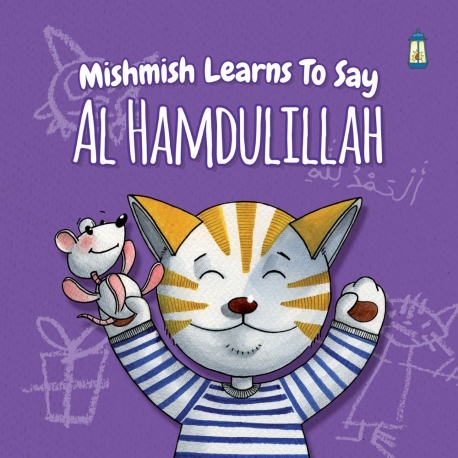 Mishmish Learns to Say... Alhamdulillah